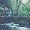 The Best Way to Start and End Your Day_featured